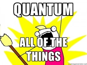 quantum all the things