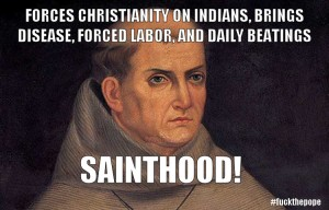 saint father junipero serra fuck the pope
